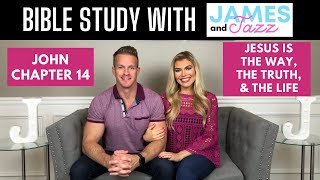 Bible Study With Us || John Chapter 14 || Jesus Is The Way The Truth And The Life || James And Jazz