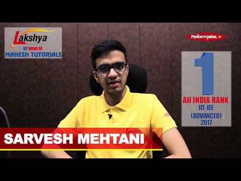 Sarvesh Mehtani AIR 1 JEE ADVANCED 2017 Topper from Lakshya IIT Content Partner of Robomate+