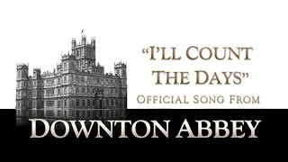 I'll Count The Days - Eurielle (Official Song from Downton Abbey)