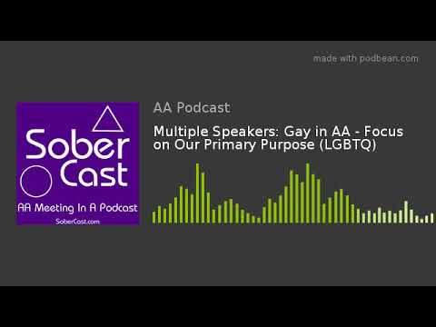 Multiple Speakers: Gay In AA - Focus On Our Primary Purpose (LGBTQ)