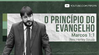 O Princípio do Evangelho - Marcos 1:1 | Rev. Herley Souza