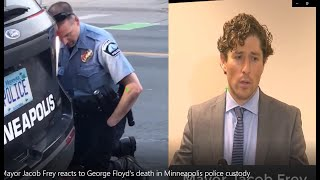 Mayor Jacob Frey : Death of George Floyd by Minneapolis police 'completely and utterly messed up.