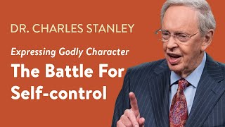 The Battle For Self-control – Dr. Charles Stanley