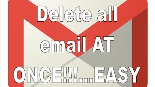 Delete All Mail in Gmail AT ONCE...THE EASY WAY