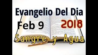 Evangelio del Dia- Viernes 9 Febrero 2018- Jesus Esta a Nuestro Lado- Sangre y Agua