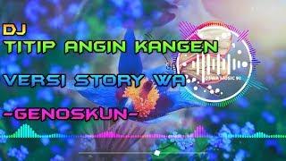 Download DJ TITIP ANGIN KANGEN - GENOSKUN REMIX STORY WA FULL BASS TERBARU 2020