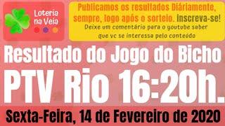 PTV Rj Resultado jogo do bicho 16 hs 14 02 2020 sexta feira