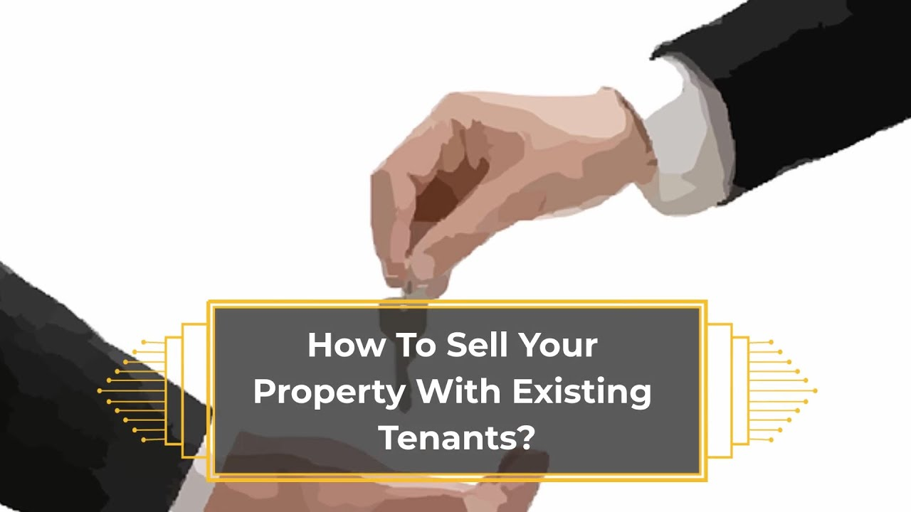 How To Sell Your Property With Existing Tenants?