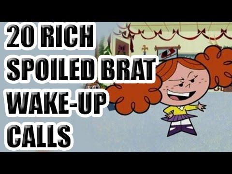 20 Rich Spoiled Brat Wake Up Calls