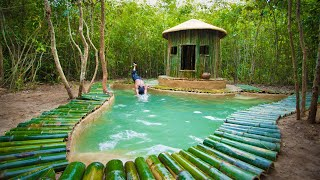 Build Most Beautiful Swimming Pool for Bamboo Cabin in Deep Jungle By Ancient Skills
