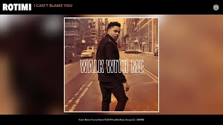 Rotimi - I Can't Blame You (Audio)
