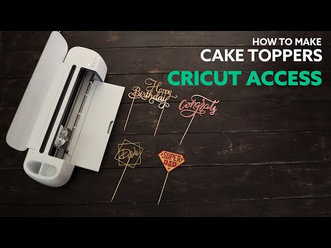 Cricut Access - How to make Cake Toppers