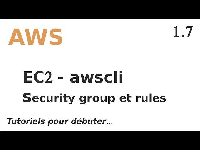AWS - 1.7. EC2 : CREER DES SECURITY GROUPS ET REGLES VIA AWSCLI