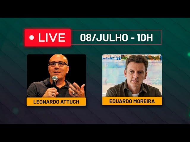 Live com Leonardo Attuch e Eduardo Moreira - 08/julho às 10h