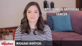Migalhas Bioéticas - Inteligência artificial - Câncer