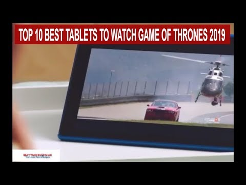 TOP 10 BEST TABLETS TO WATCH GAME OF THRONES 2019