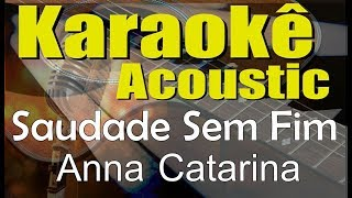 Baixar Anna Catarina - Saudade Sem Fim (Karaokê Acústico) playback