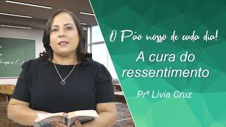A cura do ressentimento -  Prª Lívia Cruz - 02-03-2021