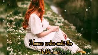 Rukh zindagi ne mod liya kaisa/ Female (Sad) Version / Dil de diya hain/ watsapp status video song