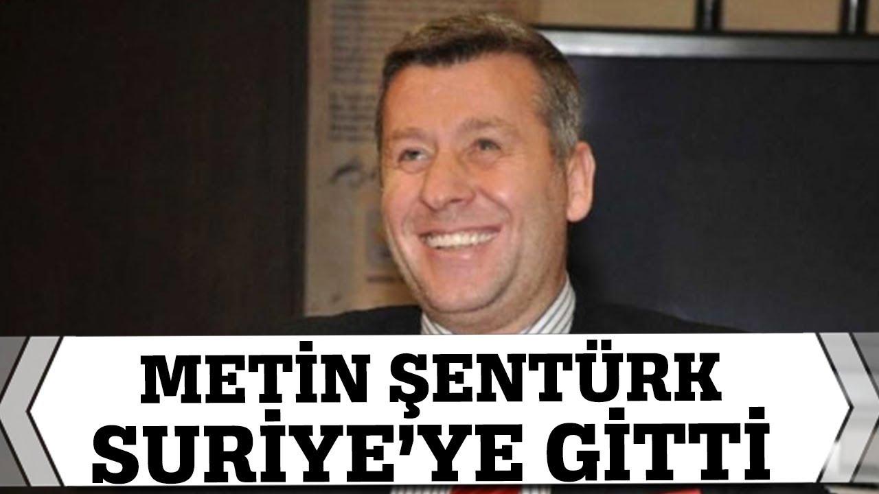 Metin Şentürk Suriyeye gitti