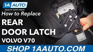 How to Replace Rear Door Latch 00-07 Volvo V70