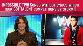 IMPOSSIBLE TWO Songs without lyrics which took GOT TALENT competitions by storm!!!