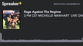3 PM CST MICHELLE MANHART  LIVE ON RAGE AGAINST THE REGIME! American Hero