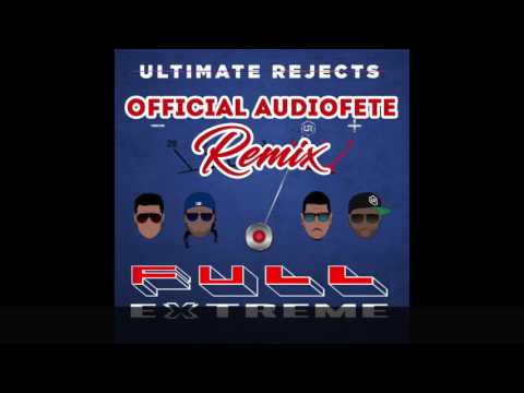 Full Extreme (Official AudioFete Remix) - Ultimate Rejects