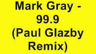 Mark Gray - 99.9 (Paul Glazby Remix)