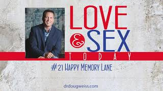 Love and Sex Today Podcast - #21 Happy Memory Lane | With Dr. Doug Weiss