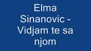 Elma Sinanovic   Vidjam te sa njom