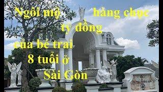 Ngôi m ộ hàng chục tỷ đồng của bé trai 8 tuổi ở Sài Gòn