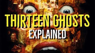 THIRTEEN GHOSTS (2001) Explained
