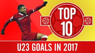 Top 10 goals from the U23s in 2017 | Rhian Brewster, Harry Wilson & Trent Alexander-Arnold