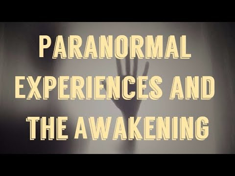 Paranormal Experiences and The Awakening - Bernard Alvarez