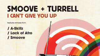 Smoove & Turrell - I Can't Give You Up (Lack of Afro Remix) (Official Audio)