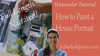 Watercolor Tutorial: Painting a House Portrait (Full Length, Narrated)