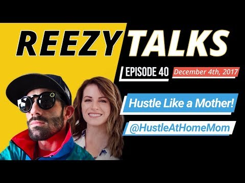 Hustle Like a Mother! w/ Hustle At Home Mom | REEZY TALKS #40