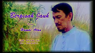 BERPISAH JAUH Lagu DATO AHMAD JAIS Cover by HAMDI ATAN MAHKOTA PRODUCTION Pak ngah SUHARDI S