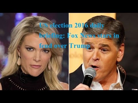 US election 2016 daily briefing Fox News stars in feud over Trump