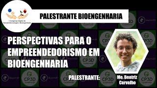 Palestra: Perspectivas para o Empreendedorismo em Bioengenharia - Me. Beatriz Santos Carvalho