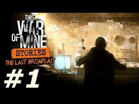 This War Of Mine: The Last Broadcast - Part 1