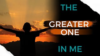 The Greater One In Me
