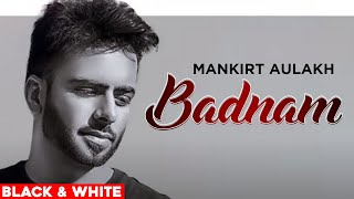 Badnam (Official B&W Video) | Mankirt Aulakh Ft Dj Flow | Singga | Latest Punjabi Song 2020