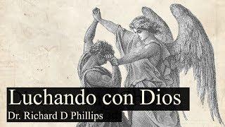 1. Luchando con Dios - Richard Phillips