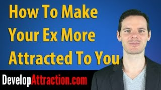 How To Make Your Ex More Attracted To You
