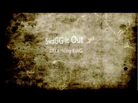 SwaGG It Out (MiGhty KonG FT. C.I.T.Y.)