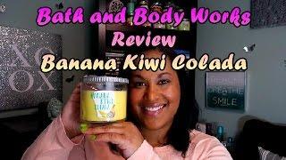 *review: Banana Kiwi Colada (bath & Body Works)*