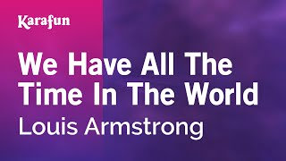 Karaoke We Have All The Time In The World - Louis Armstrong *