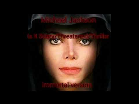 Michael Jackson It Is Scary/Threatened/Thriller (Immortal Version) mp3